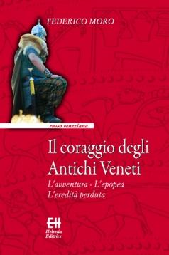 """""""Il coraggio degli Antichi Veneti"""" di Federico Moro"""