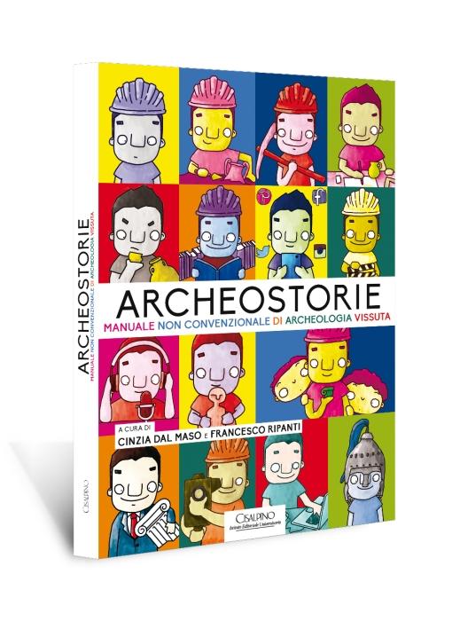 """La copertina del libro di Cinzia Dal Maso e Francesco Ripanti """"Archeostorie. Manuale non convenzionale di archeologia vissuta"""""""